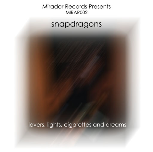 Snapdragons - Lovers, Lights, Cigarettes and Dreams