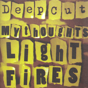 Deep Cut - My Thoughts Light Fires