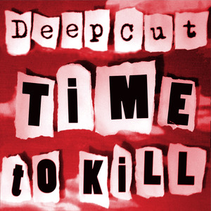 Deep Cut - Time To Kill