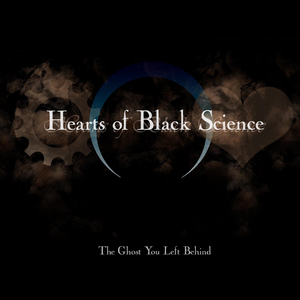 Hearts Of Black Science - The Ghost You Left Behind