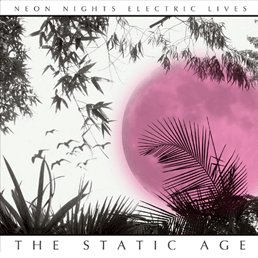 The Static Age - Neon Nights Electric Lives (Album | Download)
