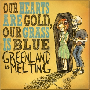 Greenland Is Melting - Our Hearts Are Gold, Our Grass Is Blue Digital