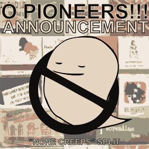 O pioneers + Announcement - split