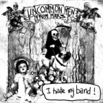 Uncommonmenfrommars - I hate my band
