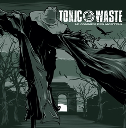 Toxic Waste - le commun des mortel