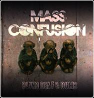 Mass Confusion - blind deaf & dumb