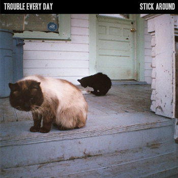 Trouble Every Day + Stick Around - split
