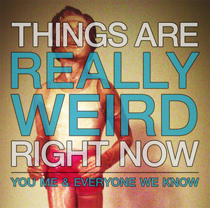 You Me And Everyone We Know - Things Are Really Weird Right Now
