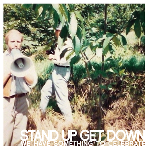 Stand Up Get Down - We Have Something To Celebrate