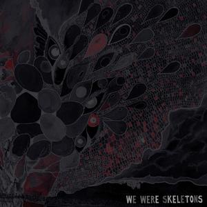 We Were Skeletons - S/T