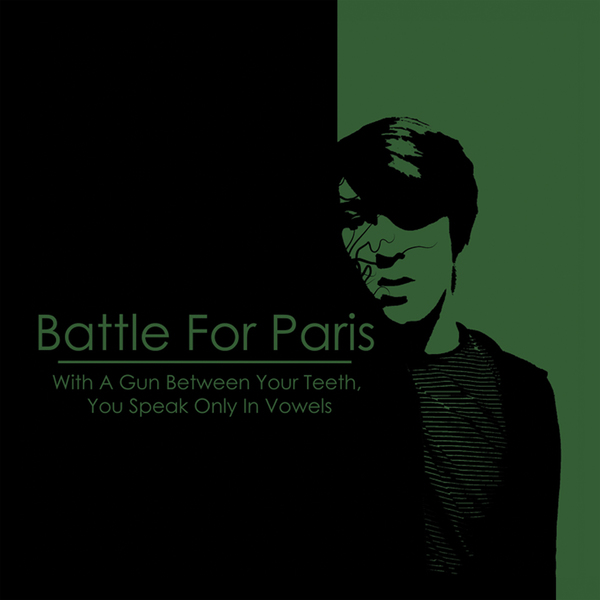 Battle For Paris - With A Gun Between Your Teeth, You Speak Only In Vowels