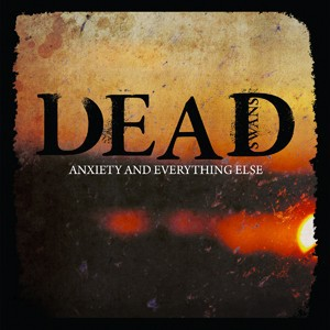 Dead Swans - Anxiety and Everything Else