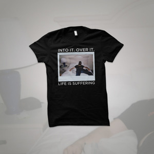 Into It. Over It. - Life Is Suffering T-Shirt