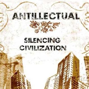Antillectual - silencing civilization