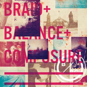 Braid & Balance And Composure -