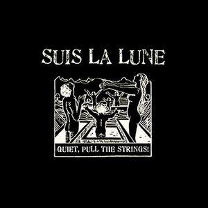 Suis La Lune - Quiet, Pull The Strings!
