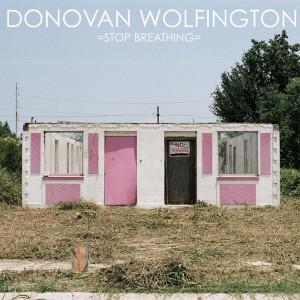 Donovan Wolfington - Stop Breathing LP
