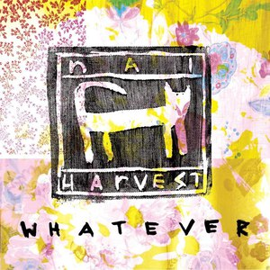 Nai Harvest - Whatever