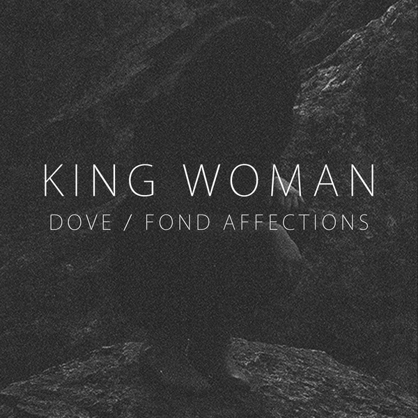 King Woman – Dove / Fond Affections