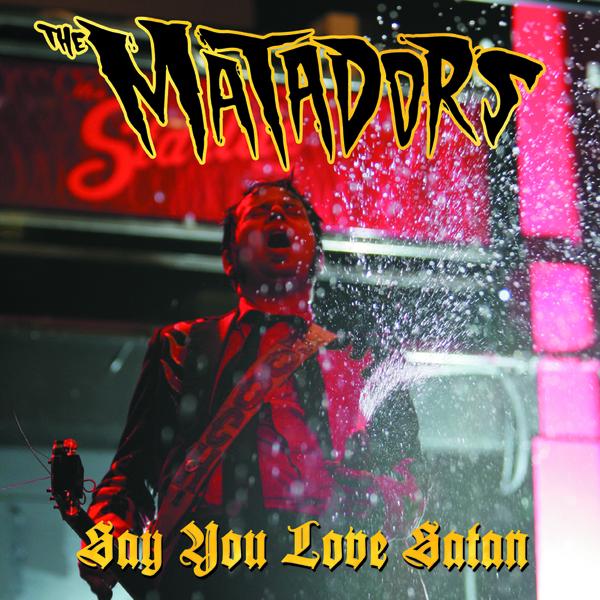 The Matadors - Say You Love Satan LP
