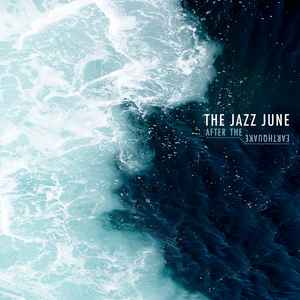 The Jazz June - After the Earthquake
