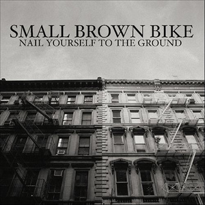 Small Brown Bike - Nail Yourself to the Ground 12