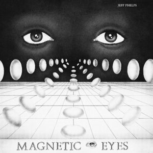 JEFF PHELPS- Magnetic Eyes