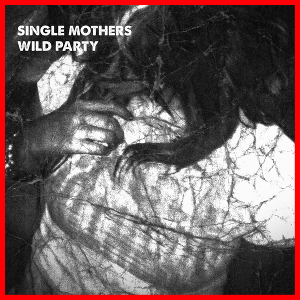 Single Mothers - Wild Party 7