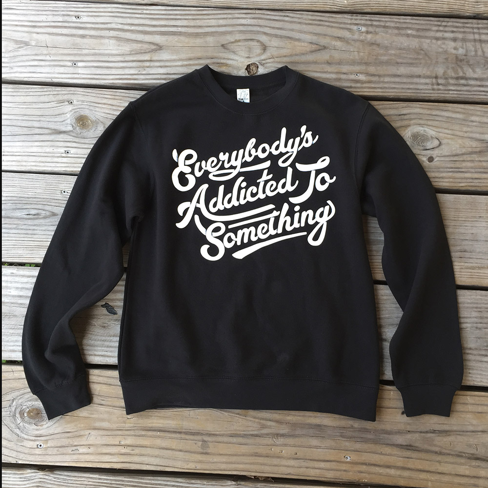 Everybody's Addicted To Something - Pullover