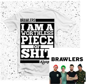Brawlers - I Am A Worthless Piece of Shit - T-Shirt