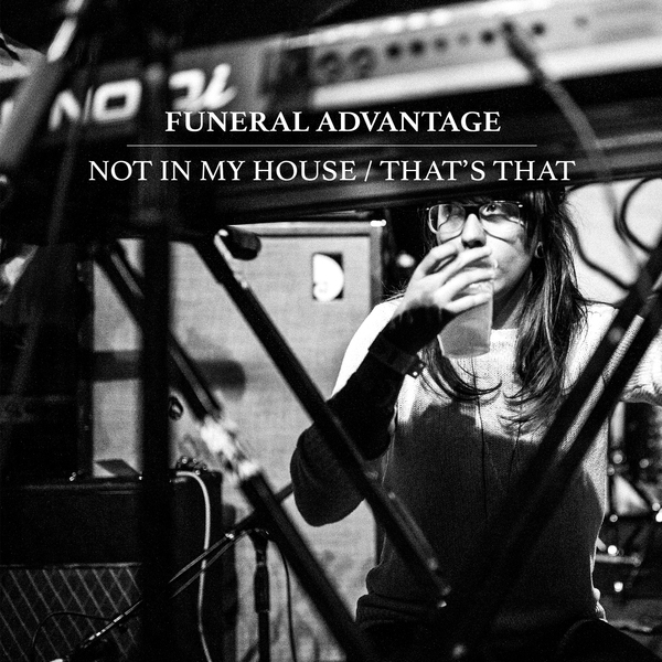 Funeral Advantage – Not In My House / That's That