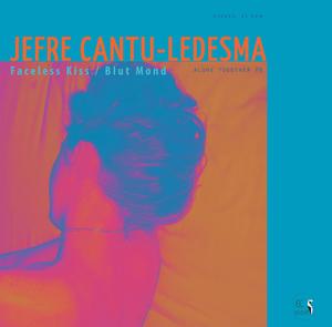 Jefre Cantu-Ledesma - Alone Together # 6 - Faceless Kiss / Blut Mond