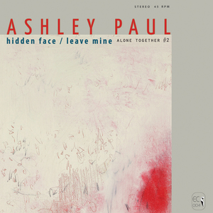 Ashley Paul -  Alone Together #2 – Hidden Face / Leave Mine
