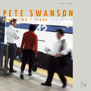 Pete Swanson - Alone Together #5 – High Time / Trees