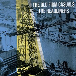 Old Firm Casuals / The Headliners Split 7