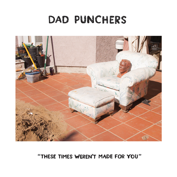 Dad Punchers - These Times Weren't Made For You 7