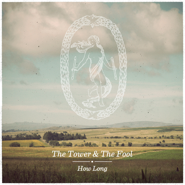 The Tower and The Fool - How Long