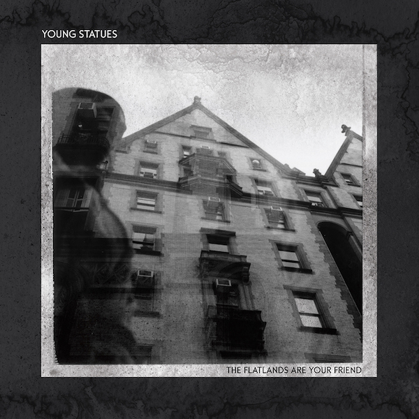 Young Statues - The Flatlands Are Your Friend
