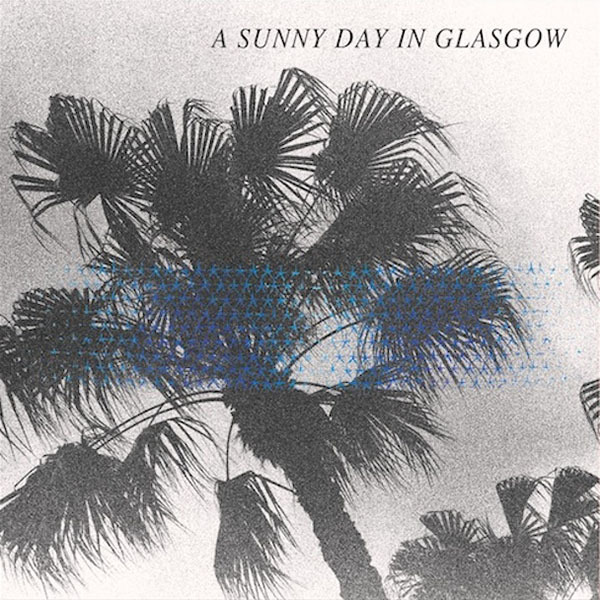 A Sunny Day In Glasgow - Sea When Absent LP