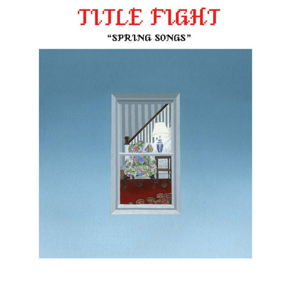 Title Fight - Spring Songs 7