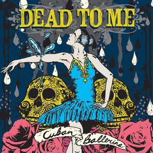 Dead to Me - Cuban Ballerina LP