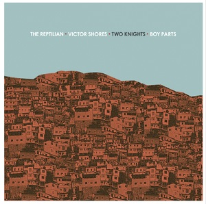 (ON SALE!!) The Reptilian / Two Knights / Victor Shores / Boy Parts split 7