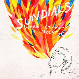 Sundials - When I Couldn't Breathe CD
