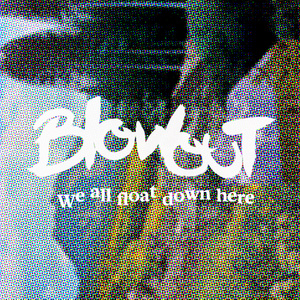 Blowout - We All Float Down Here CS