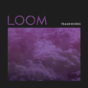 Frameworks - Loom LP