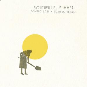 DOMINIC LASH / RICARDO TEJERO - Southville, Summer.