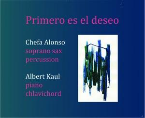 CHEFA ALONSO / ALBERT KAUL - Primero es el Deseo