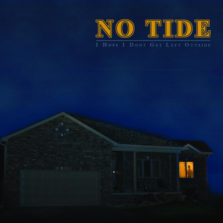 No Tide - I Hope I Don't Get Left Outside
