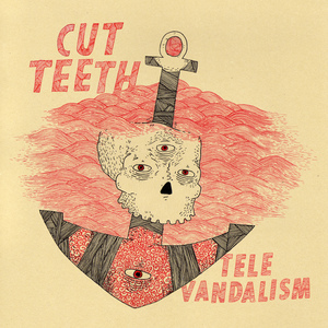 Cut Teeth - Televandalism