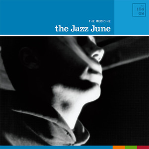 The Jazz June - The Medicine